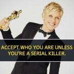 Ellen DeGenres, Funny, LGBT, Love, Life, Motivational, Lady boss, Queen, Humors