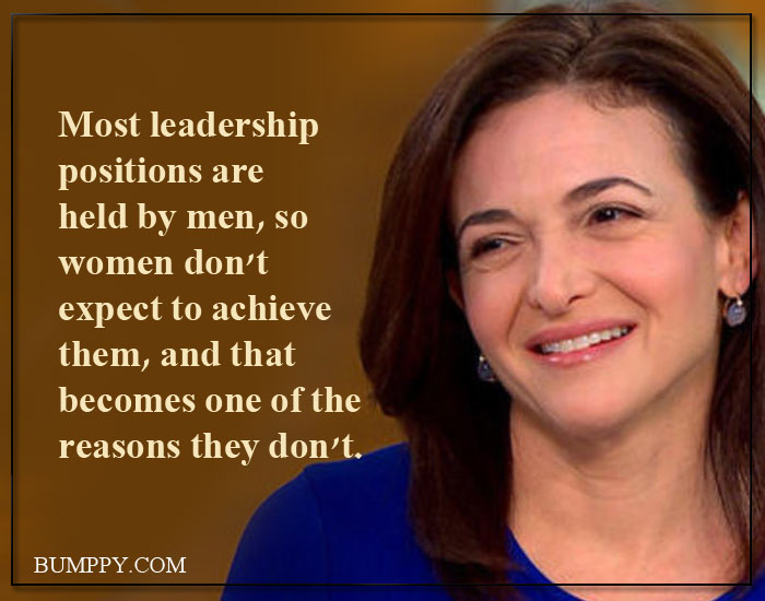 Most leadership positions are held by men, so women don't expect to achieve them, and that becomes one of the reasons they don't.