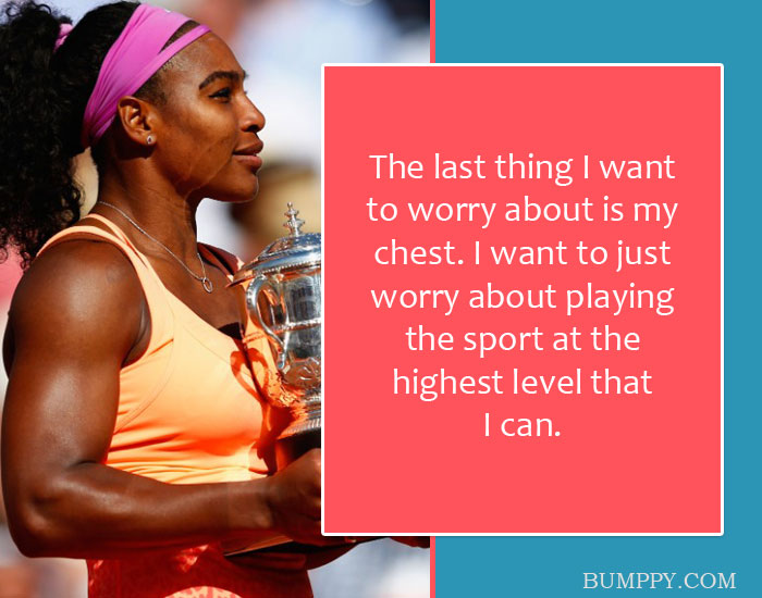 The last thing I want to worry about is my chest. I want to just worry about playing the sport at the highest level that I can.