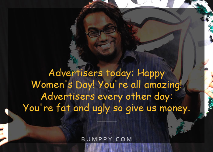 Advertisers today: Happy  Women's Day! You're all amazing! Advertisers every other day: You're fat and ugly so give us money.