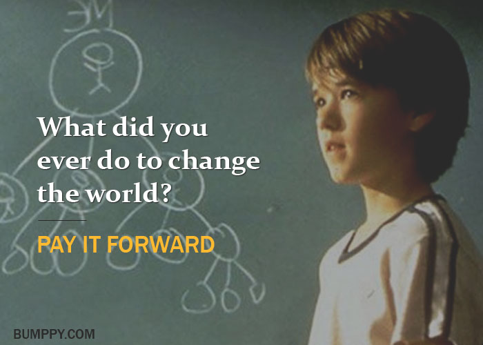 What did you  ever do to change  the world?