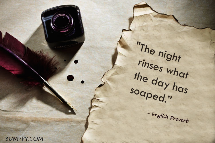 """The night    rinses what    the day has    soaped."""