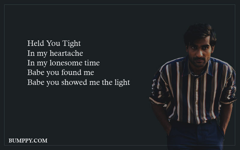 Held You Tight In my heartache In my lonesome time  Babe you found me Babe you showed me the light